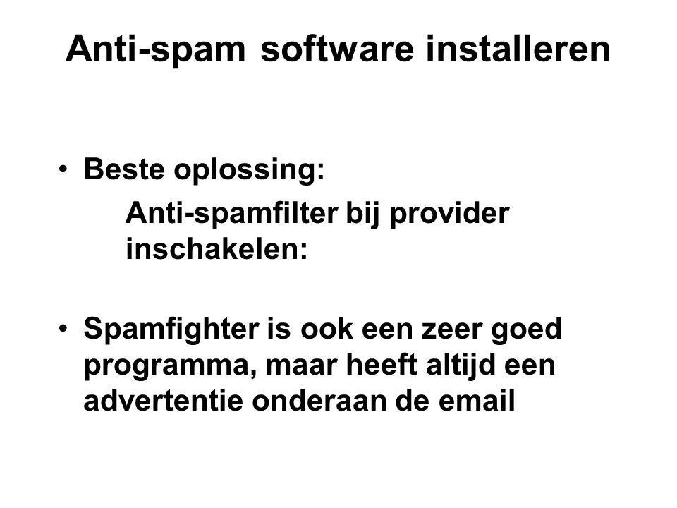 Anti-spam software installeren •Beste oplossing: Anti-spamfilter bij provider inschakelen: •Spamfighter is ook een zeer goed programma, maar heeft altijd een advertentie onderaan de email