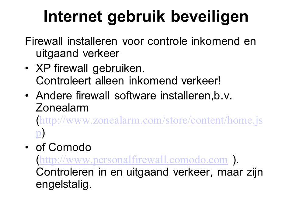 Internet gebruik beveiligen Firewall installeren voor controle inkomend en uitgaand verkeer •XP firewall gebruiken.
