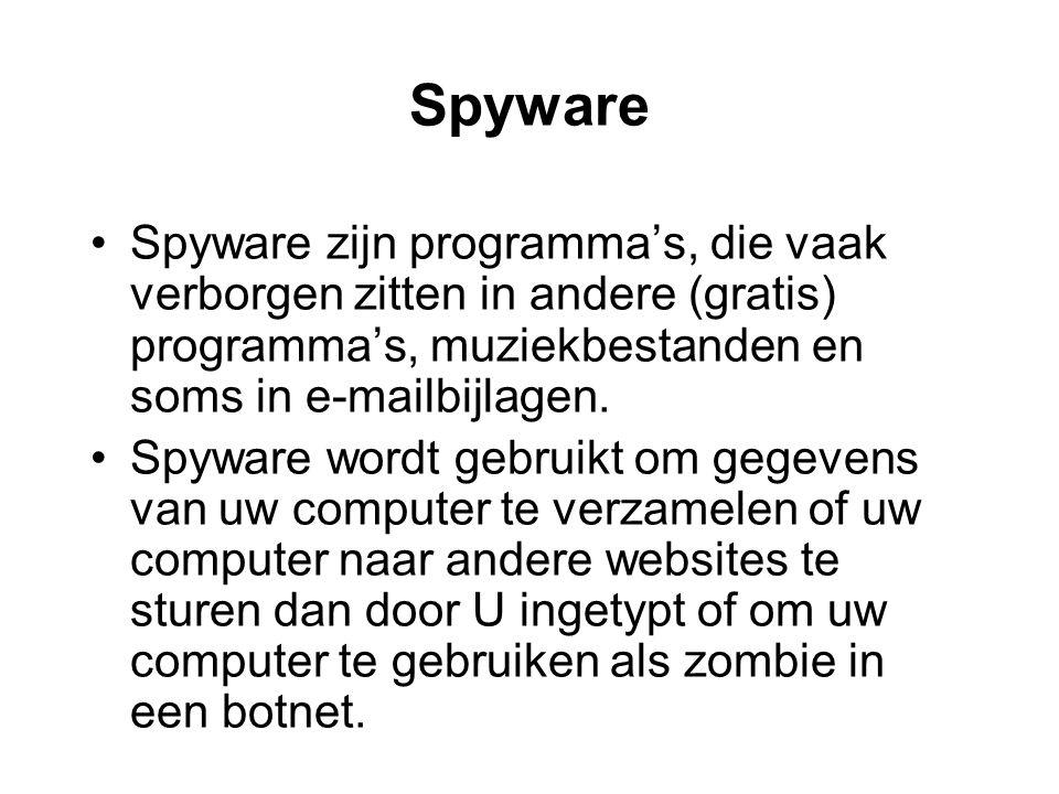 Spyware •Spyware zijn programma's, die vaak verborgen zitten in andere (gratis) programma's, muziekbestanden en soms in e-mailbijlagen.