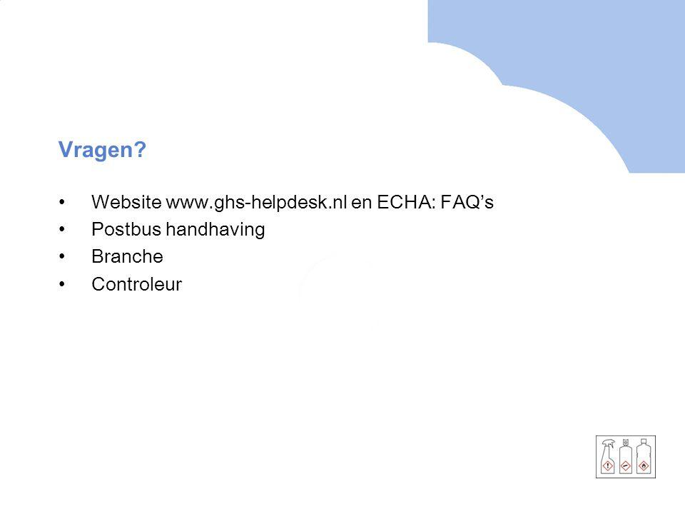 Vragen? •Website www.ghs-helpdesk.nl en ECHA: FAQ's •Postbus handhaving •Branche •Controleur