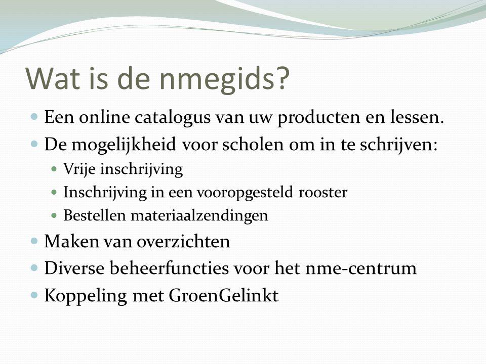 Wat is de nmegids?  Een online catalogus van uw producten en lessen.  De mogelijkheid voor scholen om in te schrijven:  Vrije inschrijving  Inschr