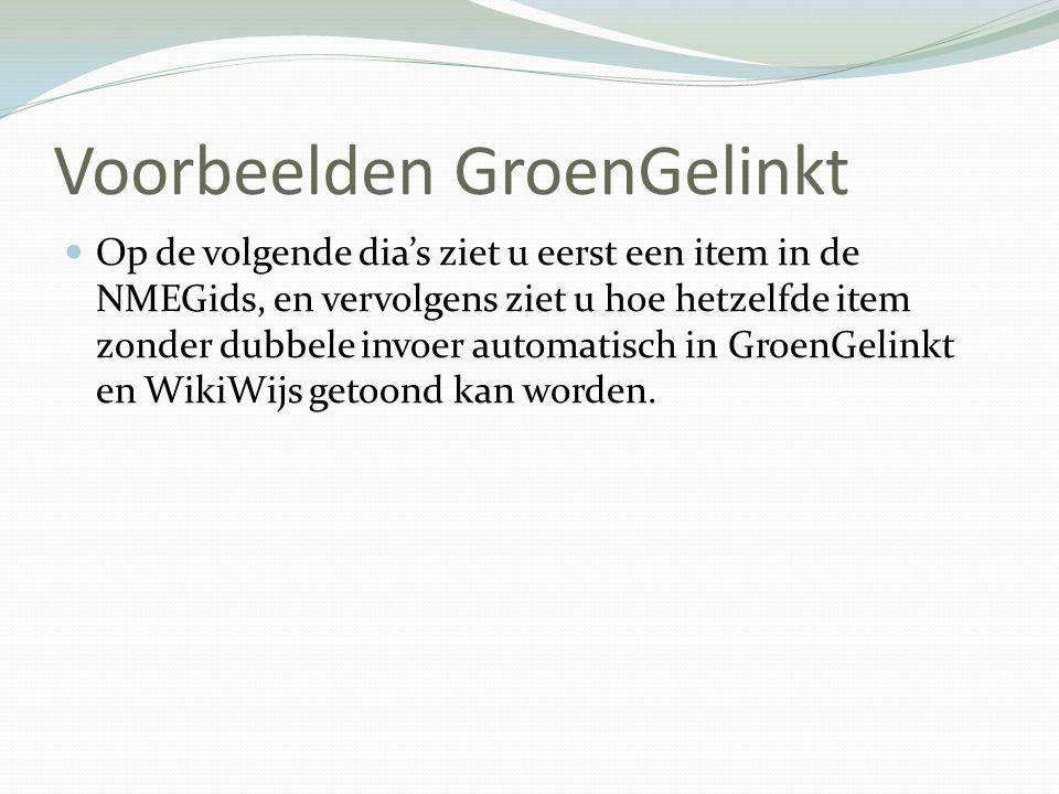 Voorbeelden GroenGelinkt  Op de volgende dia's ziet u eerst een item in de NMEGids, en vervolgens ziet u hoe hetzelfde item zonder dubbele invoer automatisch in GroenGelinkt en WikiWijs getoond kan worden.