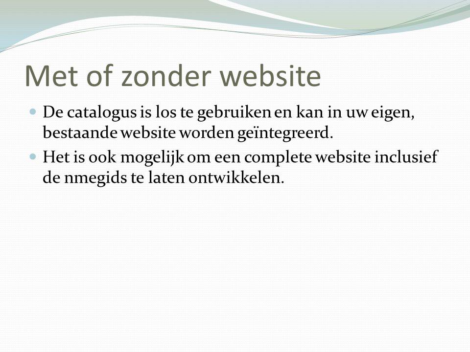 Met of zonder website  De catalogus is los te gebruiken en kan in uw eigen, bestaande website worden geïntegreerd.  Het is ook mogelijk om een compl