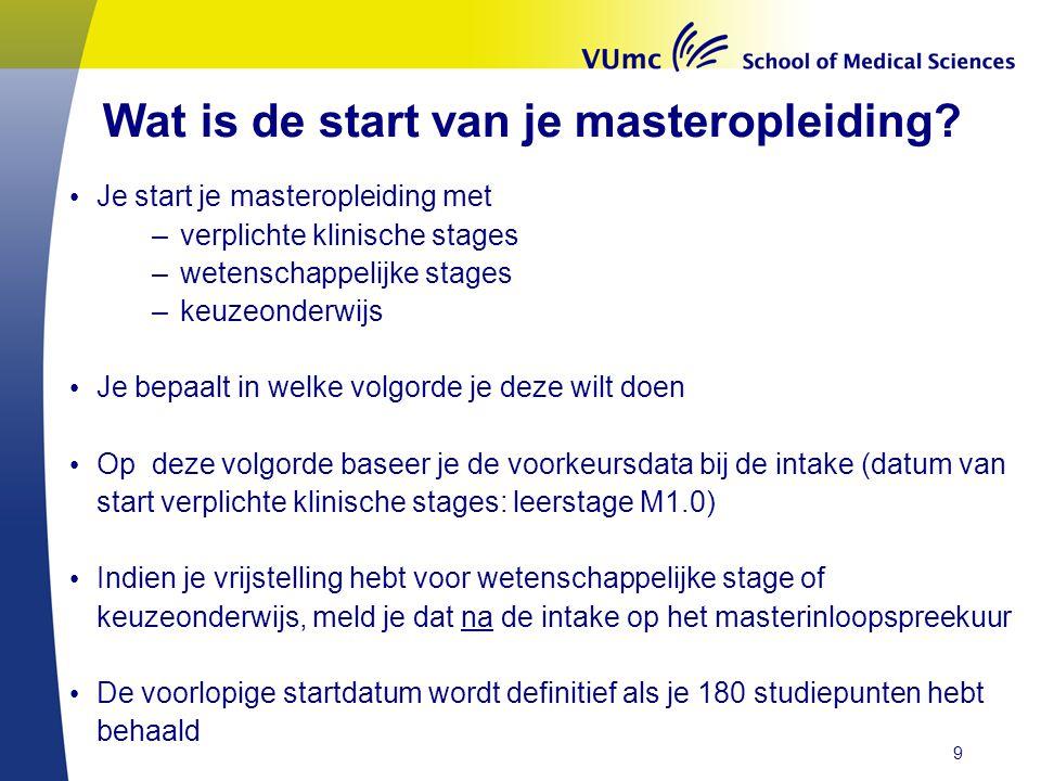 Wat is de start van je masteropleiding? • Je start je masteropleiding met –verplichte klinische stages –wetenschappelijke stages –keuzeonderwijs • Je