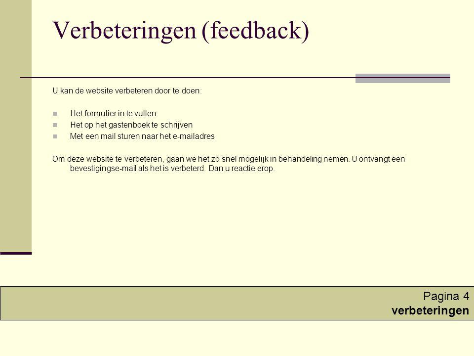 Verbeteringen (feedback) U kan de website verbeteren door te doen:  Het formulier in te vullen  Het op het gastenboek te schrijven  Met een mail sturen naar het e-mailadres Om deze website te verbeteren, gaan we het zo snel mogelijk in behandeling nemen.