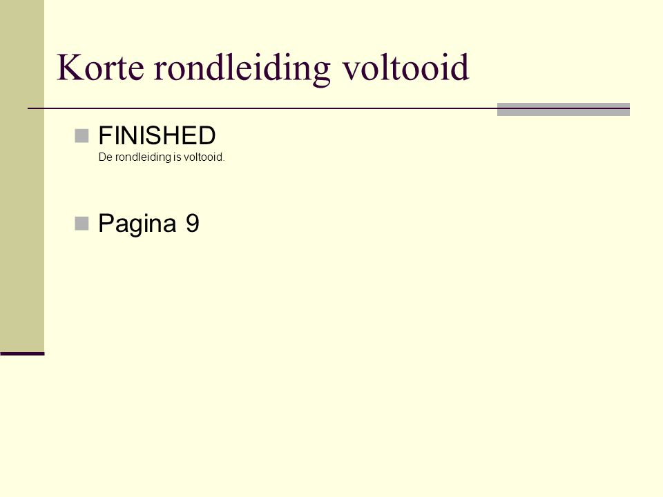 Korte rondleiding voltooid  FINISHED De rondleiding is voltooid.  Pagina 9