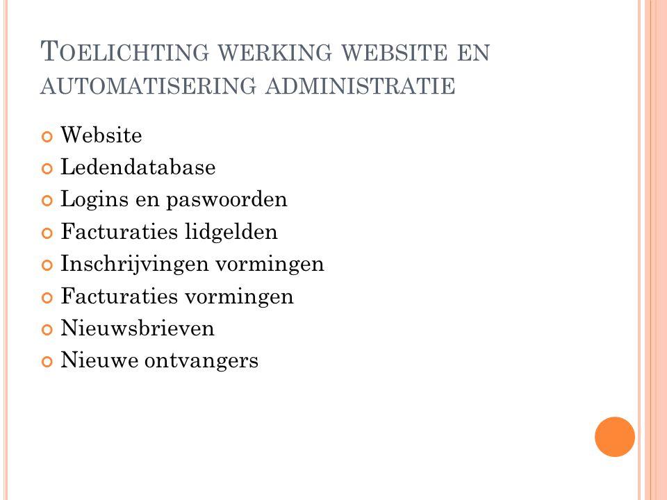 T OELICHTING WERKING WEBSITE EN AUTOMATISERING ADMINISTRATIE Website Ledendatabase Logins en paswoorden Facturaties lidgelden Inschrijvingen vormingen