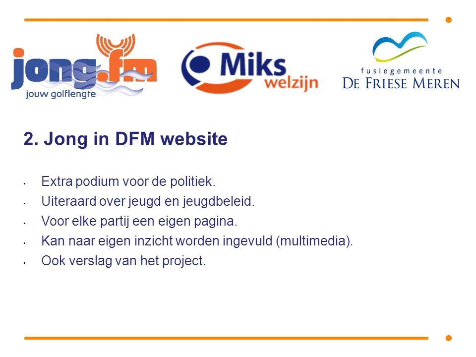 2. Jong in DFM website • Extra podium voor de politiek.