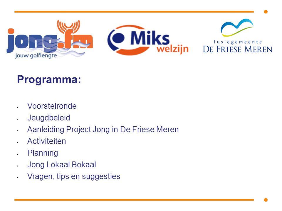 Programma: • Voorstelronde • Jeugdbeleid • Aanleiding Project Jong in De Friese Meren • Activiteiten • Planning • Jong Lokaal Bokaal • Vragen, tips en suggesties