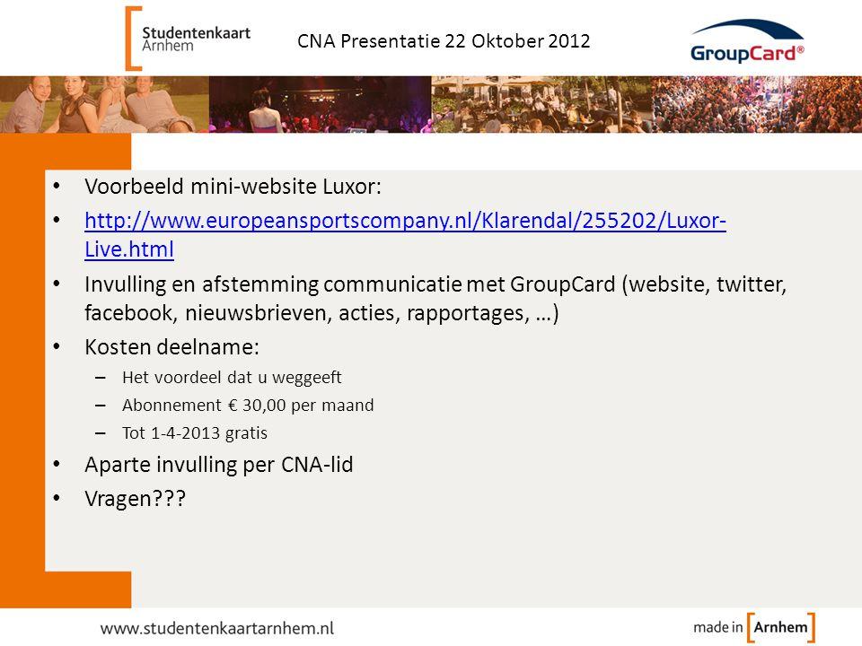 • Voorbeeld mini-website Luxor: • http://www.europeansportscompany.nl/Klarendal/255202/Luxor- Live.html http://www.europeansportscompany.nl/Klarendal/