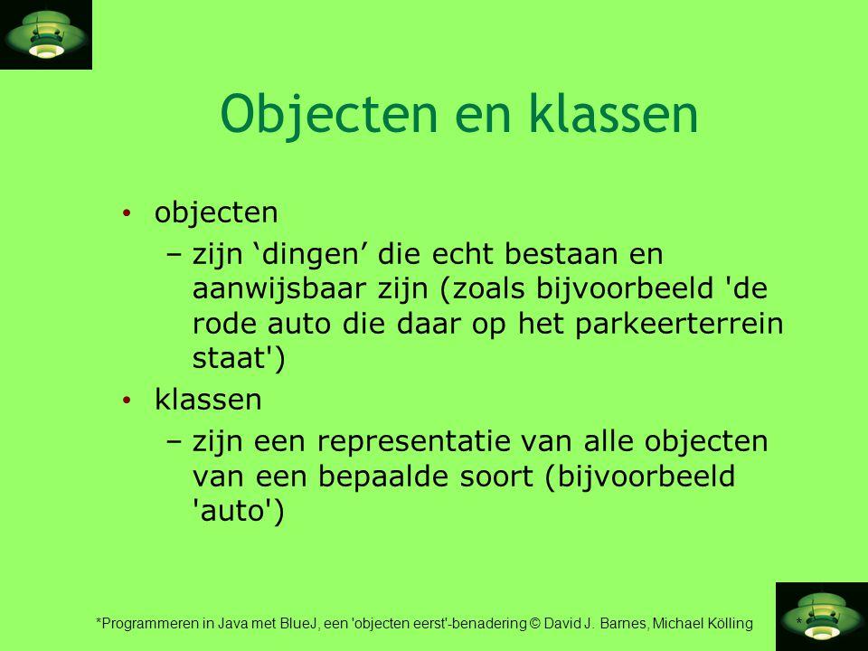 * *Programmeren in Java met BlueJ, een 'objecten eerst'-benadering © David J. Barnes, Michael Kölling Objecten en klassen • objecten –zijn 'dingen' di