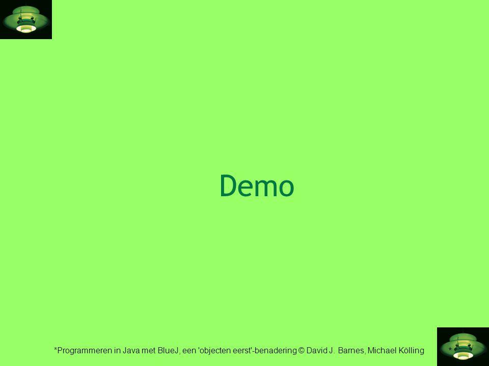 * *Programmeren in Java met BlueJ, een 'objecten eerst'-benadering © David J. Barnes, Michael Kölling Demo