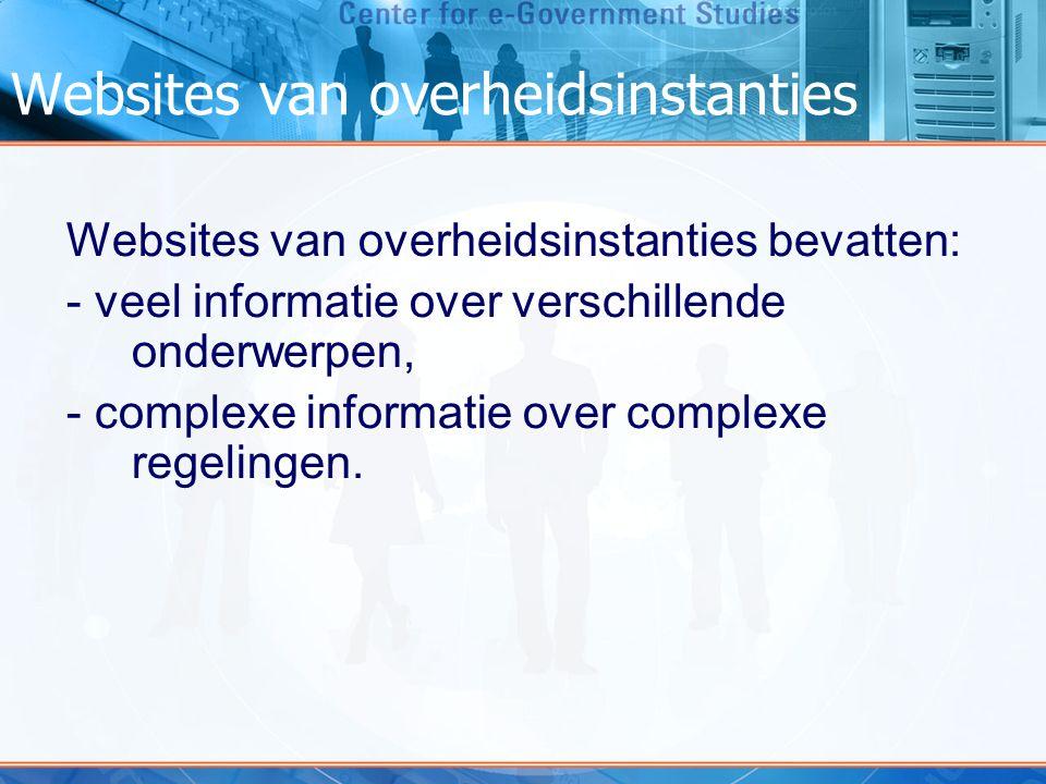 Websites van overheidsinstanties Websites van overheidsinstanties bevatten: - veel informatie over verschillende onderwerpen, - complexe informatie over complexe regelingen.