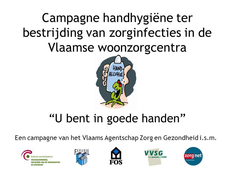 """""""U bent in goede handen"""" Een campagne van het Vlaams Agentschap Zorg en Gezondheid i.s.m. Campagne handhygiëne ter bestrijding van zorginfecties in de"""