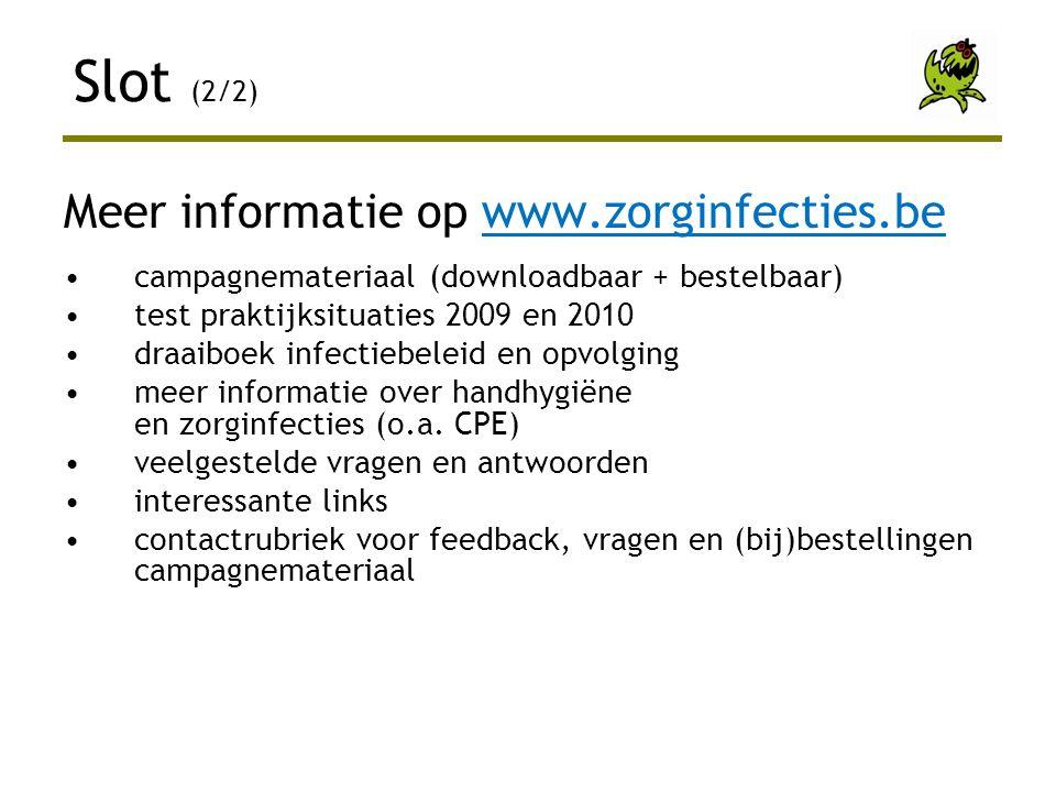 Meer informatie op www.zorginfecties.be •campagnemateriaal (downloadbaar + bestelbaar) •test praktijksituaties 2009 en 2010 •draaiboek infectiebeleid en opvolging •meer informatie over handhygiëne en zorginfecties (o.a.