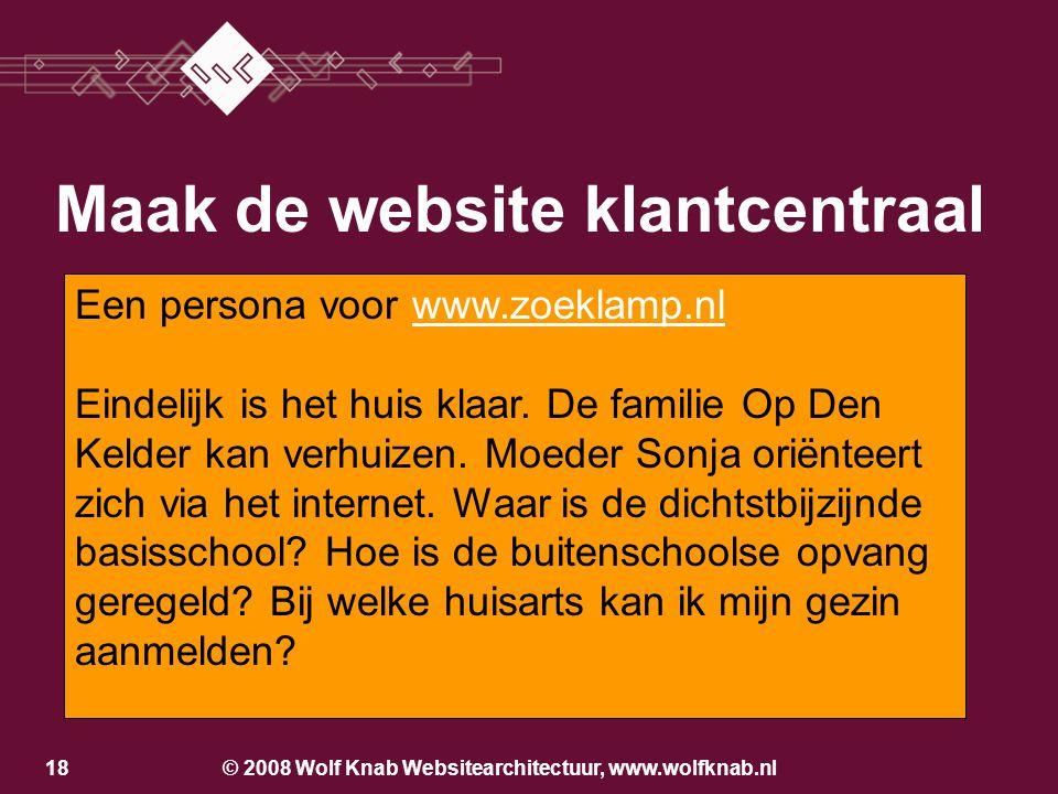 © 2008 Wolf Knab Websitearchitectuur, www.wolfknab.nl18 Maak de website klantcentraal •Identificatie klant per product-markt cie.