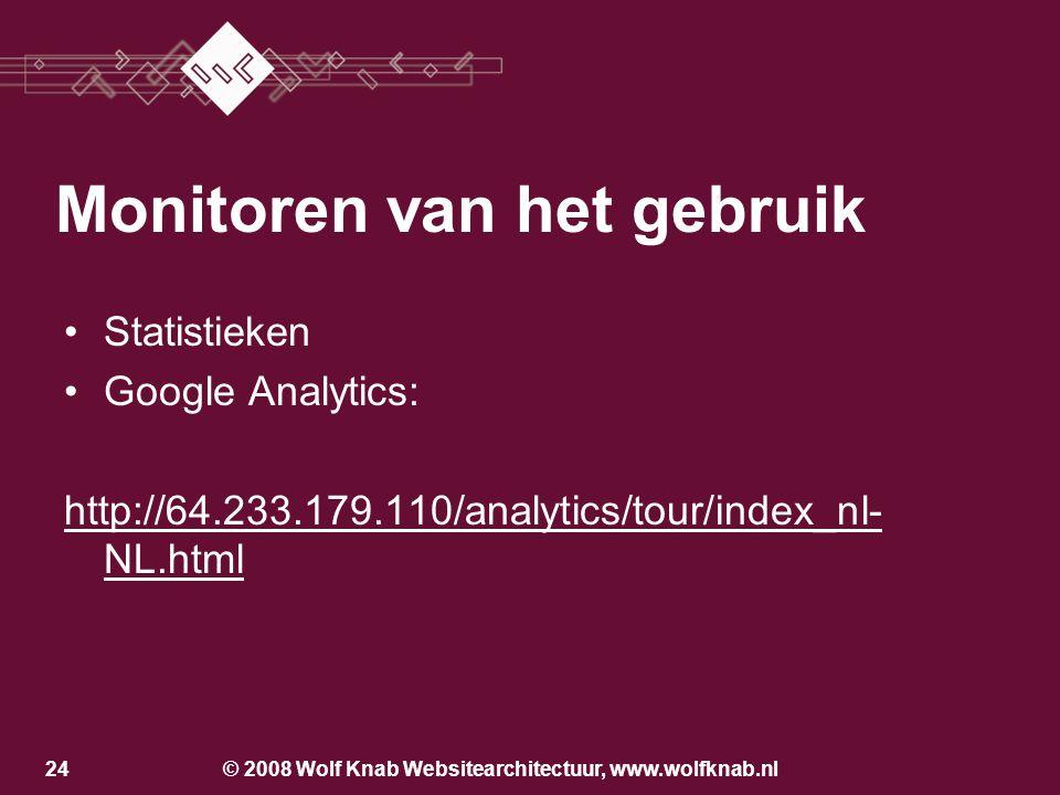 © 2008 Wolf Knab Websitearchitectuur, www.wolfknab.nl24 •Statistieken •Google Analytics: http://64.233.179.110/analytics/tour/index_nl- NL.html Monitoren van het gebruik