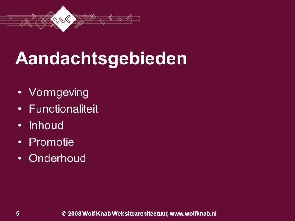 © 2008 Wolf Knab Websitearchitectuur, www.wolfknab.nl5 Aandachtsgebieden •Vormgeving •Functionaliteit •Inhoud •Promotie •Onderhoud