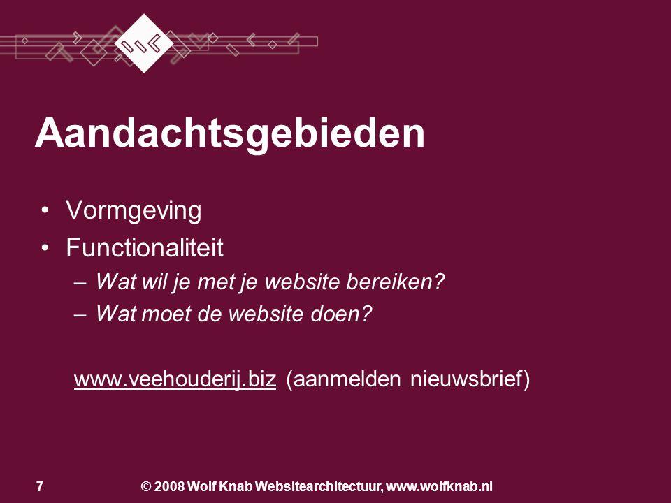 © 2008 Wolf Knab Websitearchitectuur, www.wolfknab.nl7 Aandachtsgebieden •Vormgeving •Functionaliteit –Wat wil je met je website bereiken.