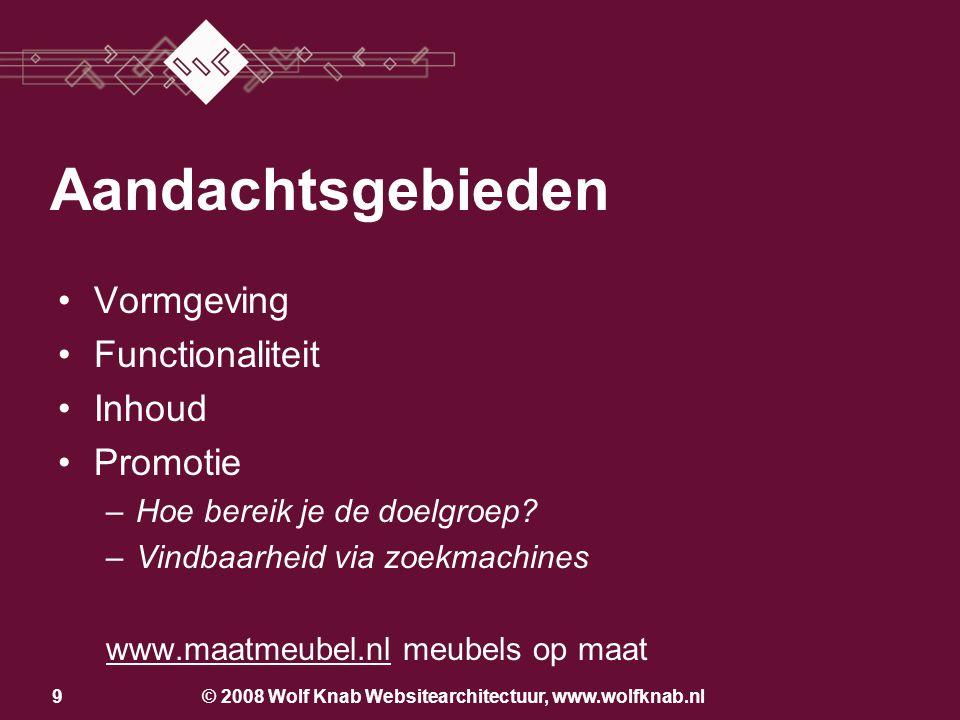 © 2008 Wolf Knab Websitearchitectuur, www.wolfknab.nl9 Aandachtsgebieden •Vormgeving •Functionaliteit •Inhoud •Promotie –Hoe bereik je de doelgroep.