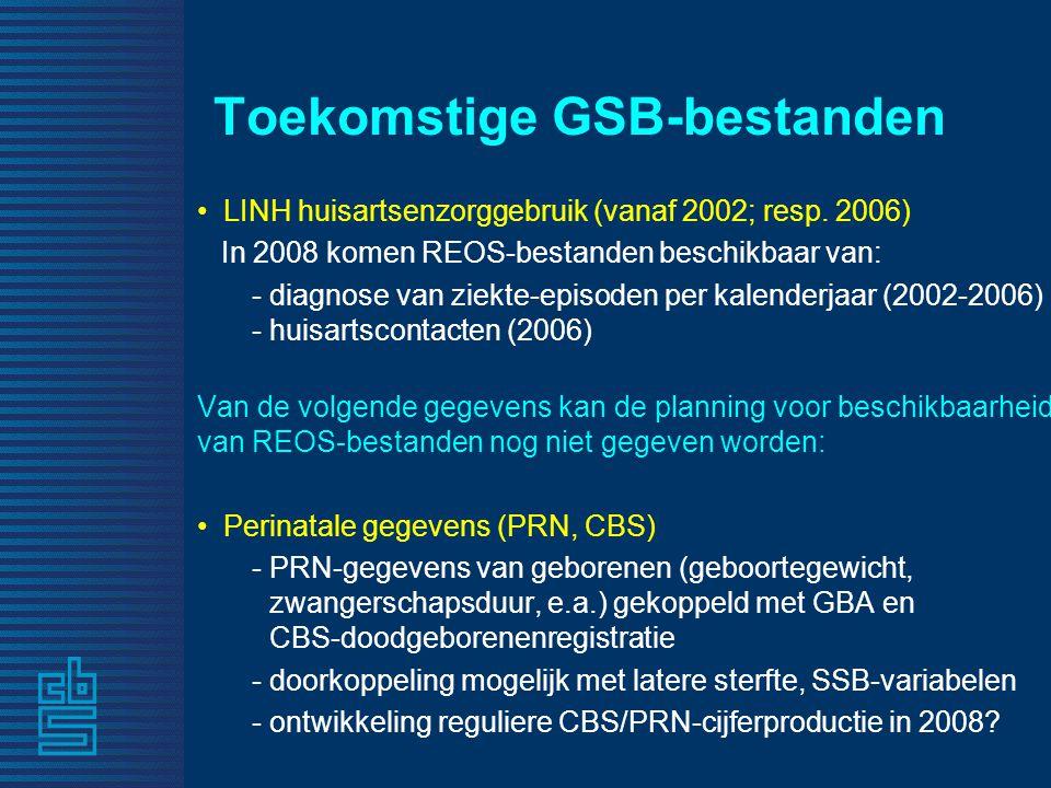 Toekomstige GSB-bestanden • LINH huisartsenzorggebruik (vanaf 2002; resp. 2006) In 2008 komen REOS-bestanden beschikbaar van: - diagnose van ziekte-ep