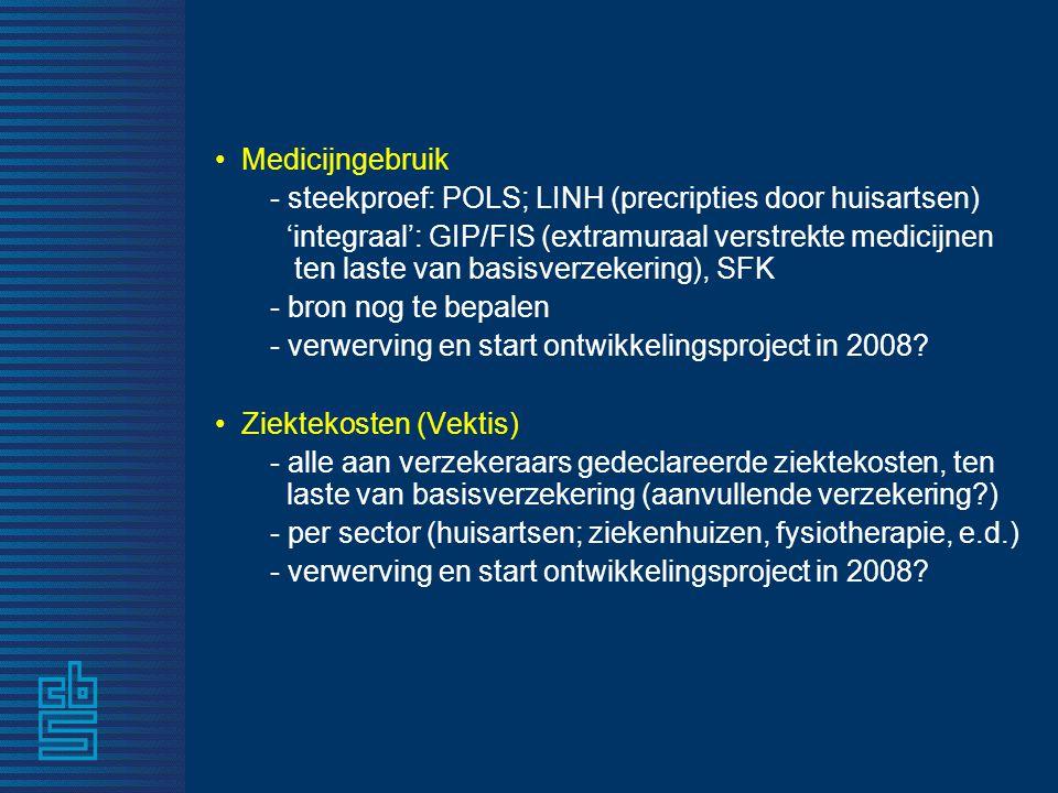• Medicijngebruik - steekproef: POLS; LINH (precripties door huisartsen) 'integraal': GIP/FIS (extramuraal verstrekte medicijnen ten laste van basisve