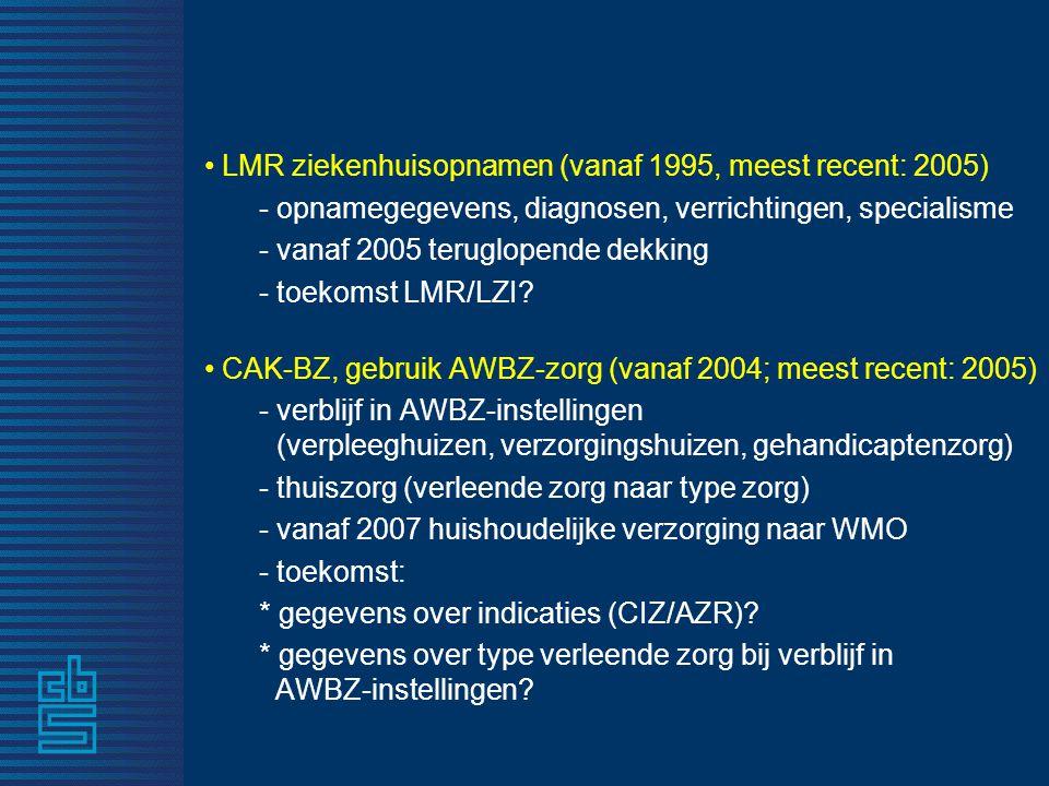 • LMR ziekenhuisopnamen (vanaf 1995, meest recent: 2005) - opnamegegevens, diagnosen, verrichtingen, specialisme - vanaf 2005 teruglopende dekking - t