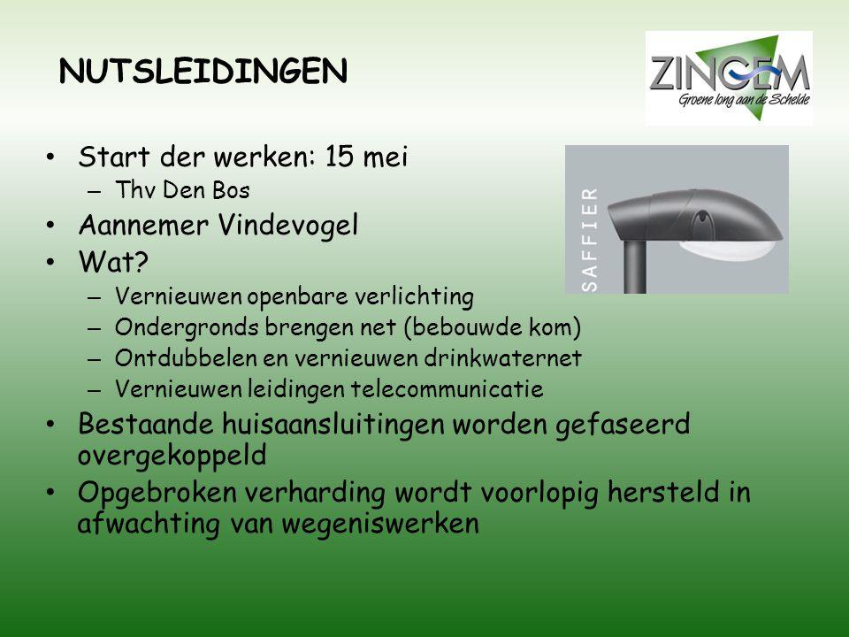 NUTSLEIDINGEN • Start der werken: 15 mei – Thv Den Bos • Aannemer Vindevogel • Wat? – Vernieuwen openbare verlichting – Ondergronds brengen net (bebou