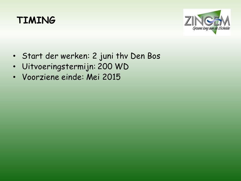 TIMING • Start der werken: 2 juni thv Den Bos • Uitvoeringstermijn: 200 WD • Voorziene einde: Mei 2015