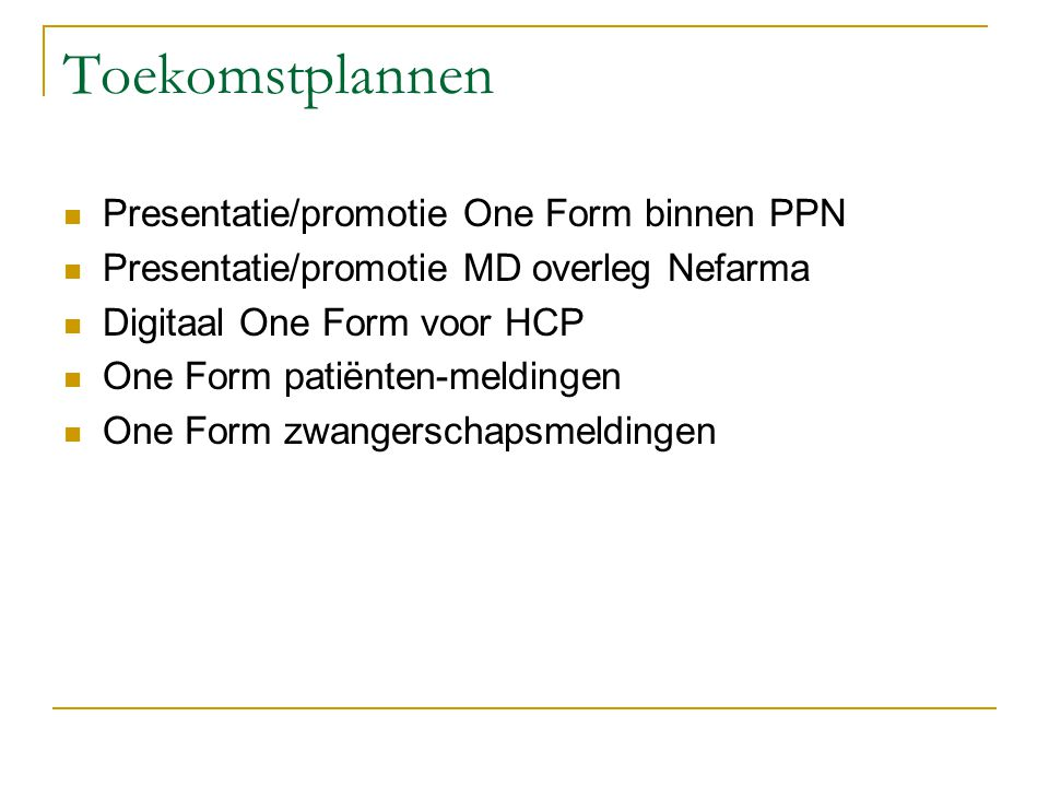 Toekomstplannen  Presentatie/promotie One Form binnen PPN  Presentatie/promotie MD overleg Nefarma  Digitaal One Form voor HCP  One Form patiënten