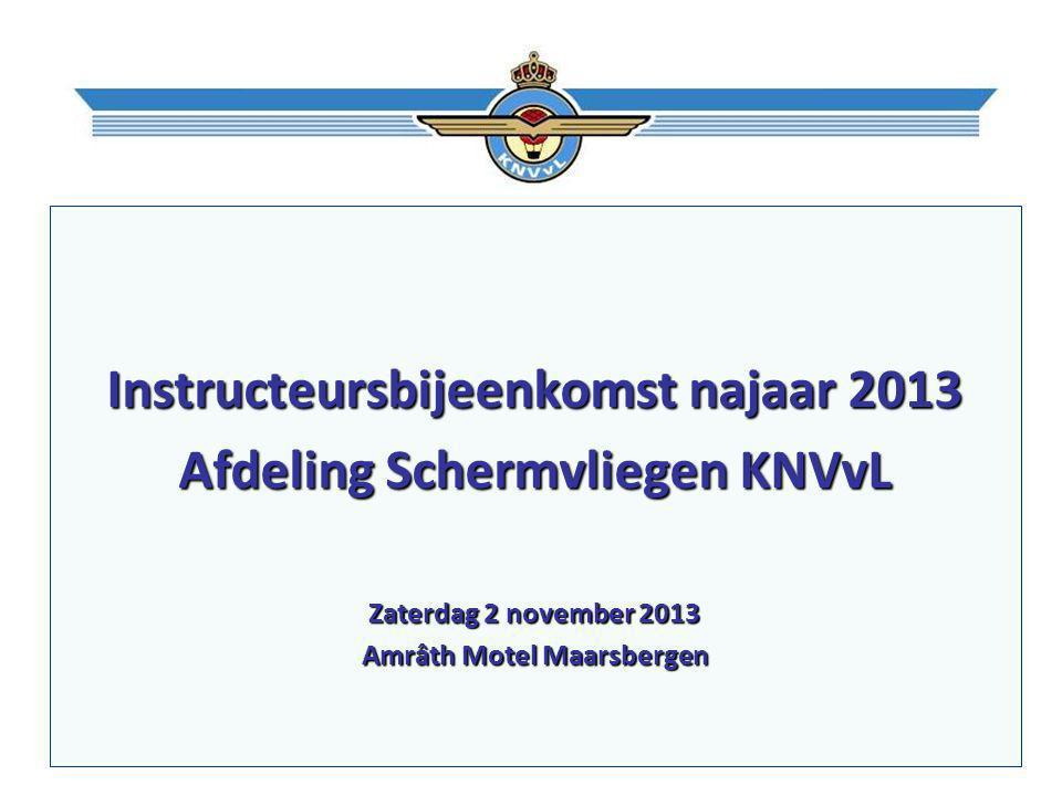 Instructeursbijeenkomst najaar 2013 Afdeling Schermvliegen KNVvL Zaterdag 2 november 2013 Amrâth Motel Maarsbergen