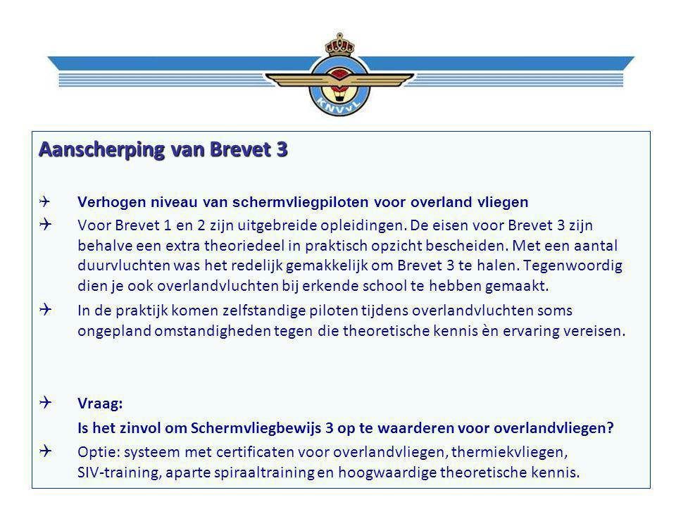 Aanscherping van Brevet 3  Verhogen niveau van schermvliegpiloten voor overland vliegen  Voor Brevet 1 en 2 zijn uitgebreide opleidingen.