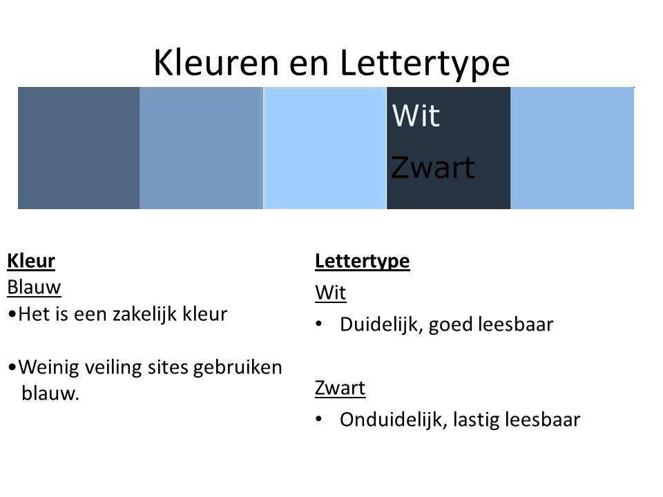 Kleuren en Lettertype Lettertype Wit • Duidelijk, goed leesbaar Zwart • Onduidelijk, lastig leesbaar Kleur Blauw •Het is een zakelijk kleur •Weinig ve