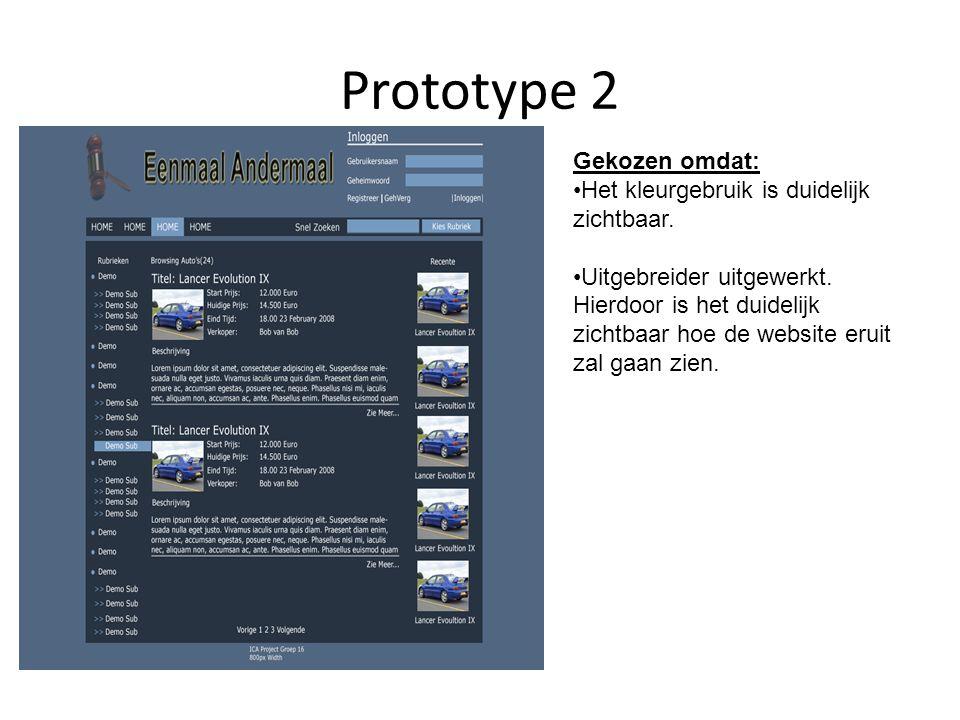Prototype 2 Gekozen omdat: •Het kleurgebruik is duidelijk zichtbaar. •Uitgebreider uitgewerkt. Hierdoor is het duidelijk zichtbaar hoe de website erui