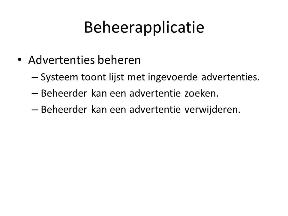 • Advertenties beheren – Systeem toont lijst met ingevoerde advertenties. – Beheerder kan een advertentie zoeken. – Beheerder kan een advertentie verw