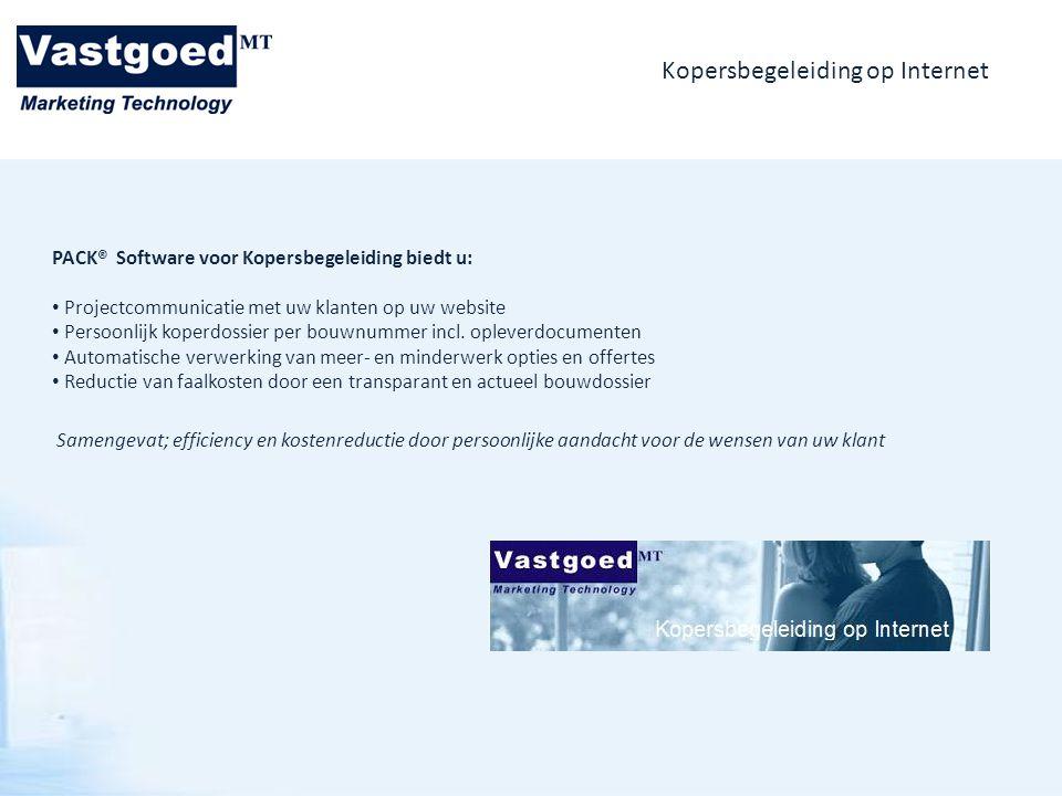 Kopersbegeleiding op Internet Vrijblijvend en direct kennismaken: SHOWCASE http://www.vastgoedmt.nl/packprojecten/login.aspx Productpresentatie PACK® Software voor Kopersbegeleiding op Internet