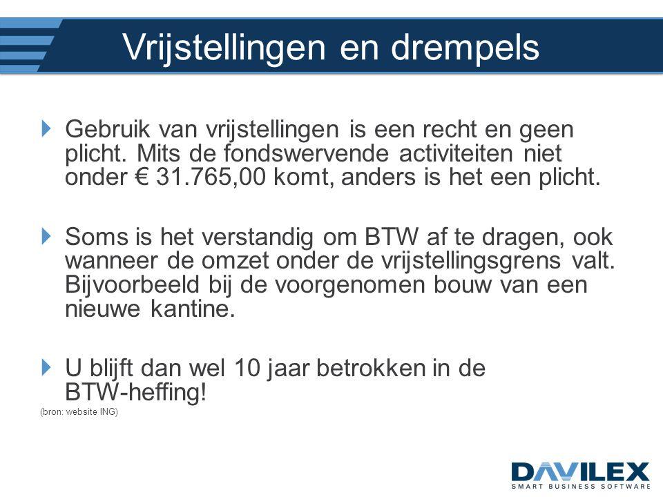 Vrijstellingen en drempels  Gebruik van vrijstellingen is een recht en geen plicht. Mits de fondswervende activiteiten niet onder € 31.765,00 komt, a