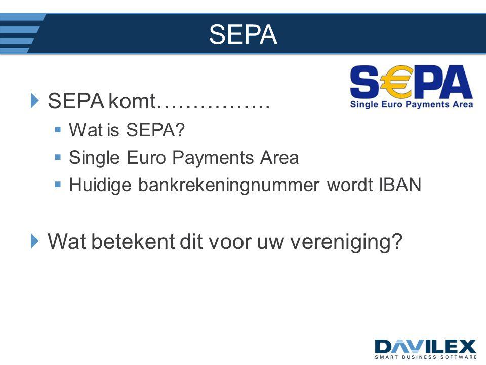 SEPA  SEPA komt…………….  Wat is SEPA?  Single Euro Payments Area  Huidige bankrekeningnummer wordt IBAN  Wat betekent dit voor uw vereniging?