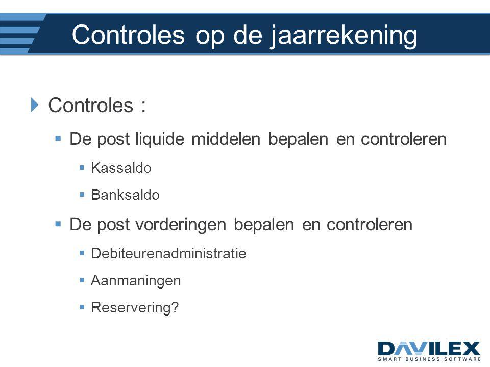 Controles op de jaarrekening  Controles :  De post liquide middelen bepalen en controleren  Kassaldo  Banksaldo  De post vorderingen bepalen en c