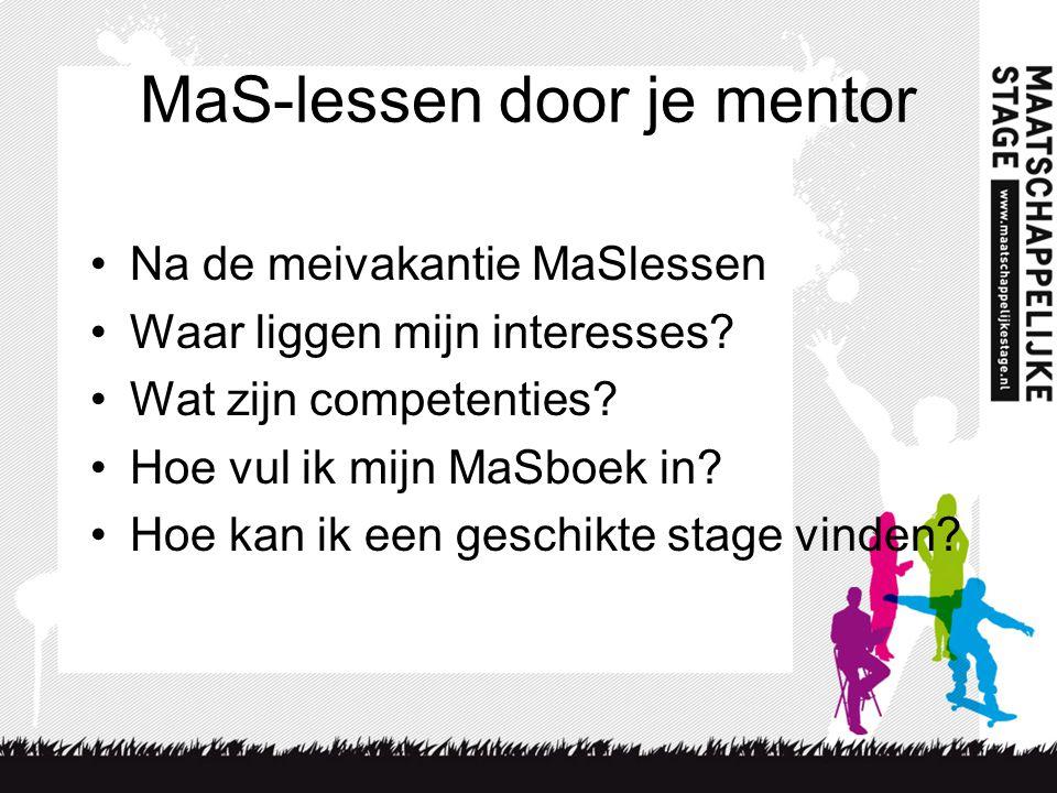 MaS-lessen door je mentor •Na de meivakantie MaSlessen •Waar liggen mijn interesses? •Wat zijn competenties? •Hoe vul ik mijn MaSboek in? •Hoe kan ik