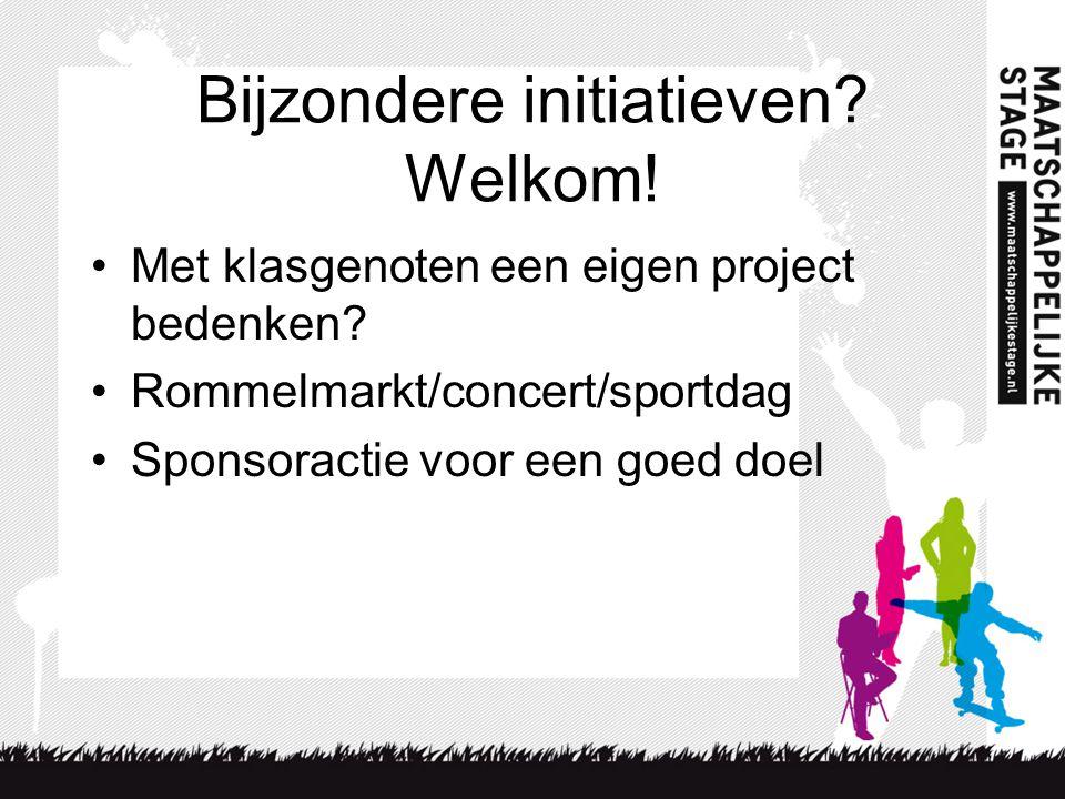 Bijzondere initiatieven? Welkom! •Met klasgenoten een eigen project bedenken? •Rommelmarkt/concert/sportdag •Sponsoractie voor een goed doel