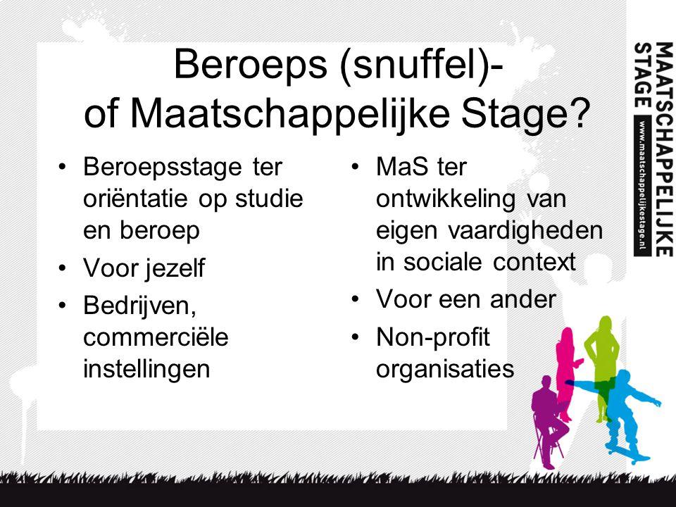 Beroeps (snuffel)- of Maatschappelijke Stage? •Beroepsstage ter oriëntatie op studie en beroep •Voor jezelf •Bedrijven, commerciële instellingen •MaS