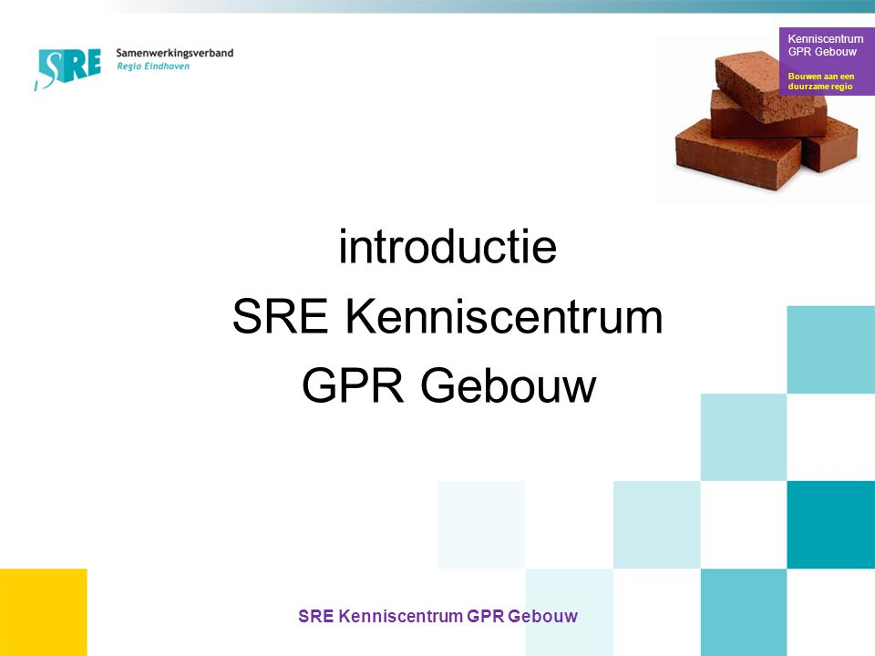 introductie SRE Kenniscentrum GPR Gebouw Kenniscentrum GPR Gebouw Bouwen aan een duurzame regio SRE Kenniscentrum GPR Gebouw