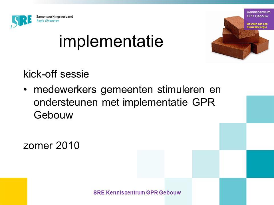 implementatie kick-off sessie •medewerkers gemeenten stimuleren en ondersteunen met implementatie GPR Gebouw zomer 2010 Kenniscentrum GPR Gebouw Bouwe