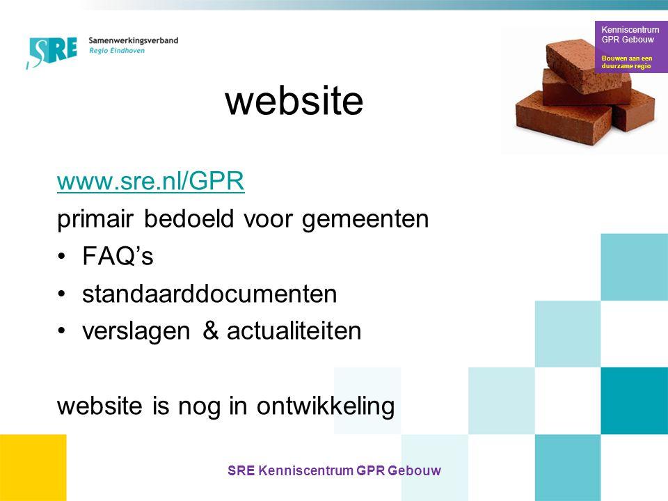 website www.sre.nl/GPR primair bedoeld voor gemeenten •FAQ's •standaarddocumenten •verslagen & actualiteiten website is nog in ontwikkeling Kenniscentrum GPR Gebouw Bouwen aan een duurzame regio SRE Kenniscentrum GPR Gebouw