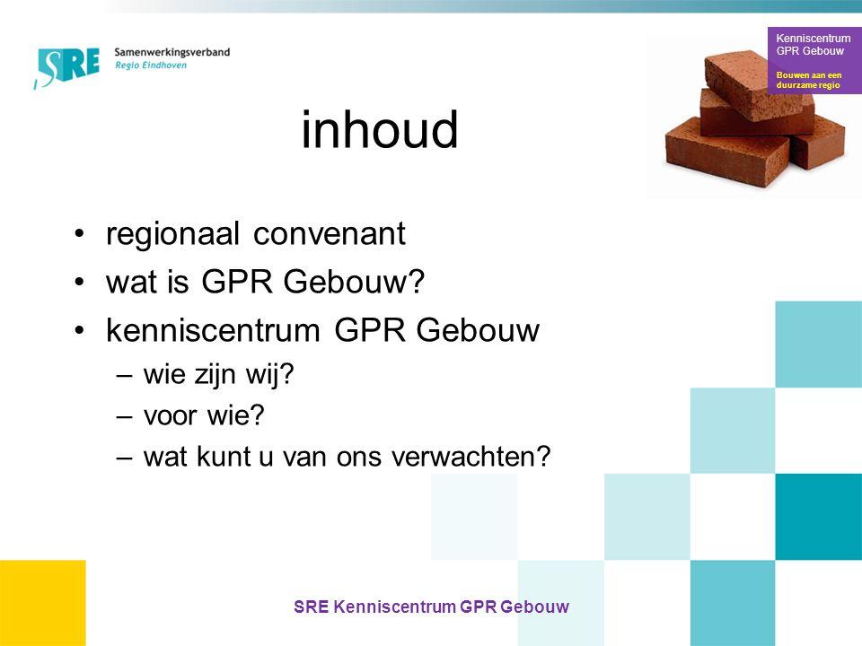 inhoud •regionaal convenant •wat is GPR Gebouw? •kenniscentrum GPR Gebouw –wie zijn wij? –voor wie? –wat kunt u van ons verwachten? Kenniscentrum GPR