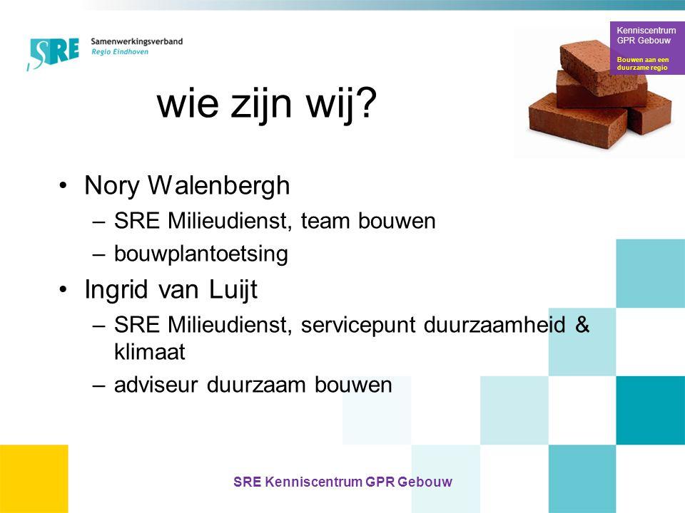 wie zijn wij? •Nory Walenbergh –SRE Milieudienst, team bouwen –bouwplantoetsing •Ingrid van Luijt –SRE Milieudienst, servicepunt duurzaamheid & klimaa
