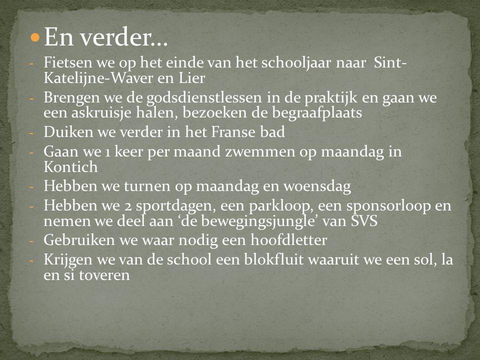  En verder… - Fietsen we op het einde van het schooljaar naar Sint- Katelijne-Waver en Lier - Brengen we de godsdienstlessen in de praktijk en gaan w