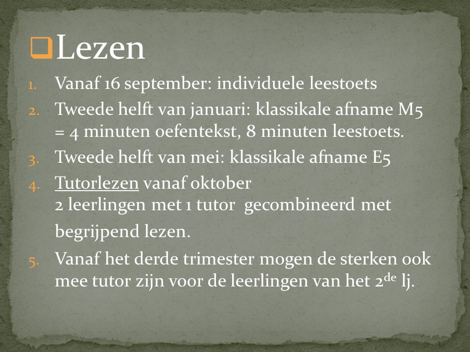  Lezen 1. Vanaf 16 september: individuele leestoets 2. Tweede helft van januari: klassikale afname M5 = 4 minuten oefentekst, 8 minuten leestoets. 3.