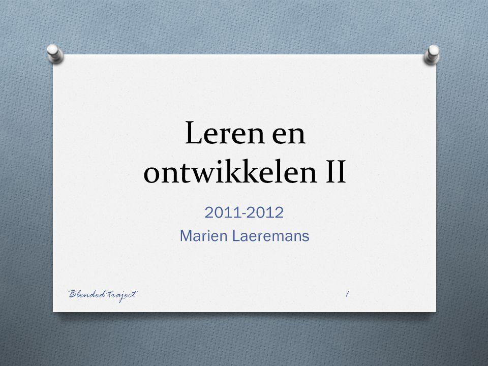 Leren en ontwikkelen II 2011-2012 Marien Laeremans Blended traject 1